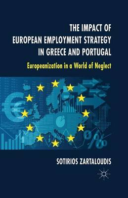 The Impact of European Employment Strategy in Greece and Portugal: Europeanization in a World of Neglect (Paperback)
