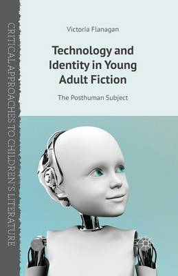 Technology and Identity in Young Adult Fiction: The Posthuman Subject - Critical Approaches to Children's Literature (Paperback)