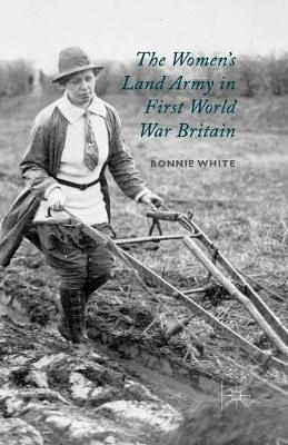 The Women's Land Army in First World War Britain (Paperback)