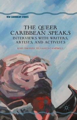 The Queer Caribbean Speaks: Interviews with Writers, Artists, and Activists - New Caribbean Studies (Paperback)