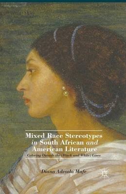 Mixed Race Stereotypes in South African and American Literature: Coloring Outside the (Black and White) Lines (Paperback)