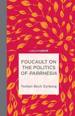 Foucault on the Politics of Parrhesia (Paperback)