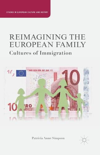 Reimagining the European Family: Cultures of Immigration - Studies in European Culture and History (Paperback)