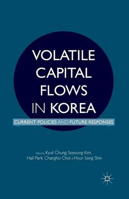 Volatile Capital Flows in Korea: Current Policies and Future Responses (Paperback)