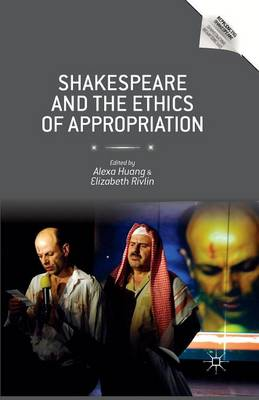 Shakespeare and the Ethics of Appropriation - Reproducing Shakespeare (Paperback)