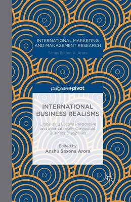 International Business Realisms: Globalizing Locally Responsive and Internationally Connected Business Disciplines - International Marketing and Management Research (Paperback)