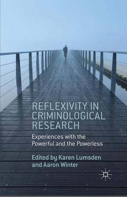 Reflexivity in Criminological Research: Experiences with the Powerful and the Powerless (Paperback)