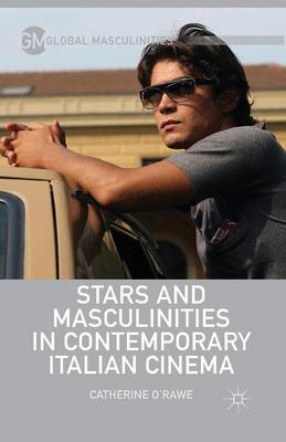 Stars and Masculinities in Contemporary Italian Cinema - Global Masculinities (Paperback)