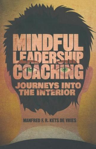 Mindful Leadership Coaching: Journeys into the Interior - INSEAD Business Press (Paperback)