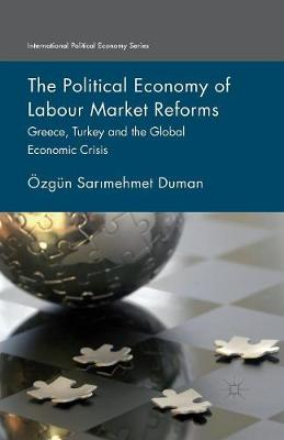 The Political Economy of Labour Market Reforms: Greece, Turkey and the Global Economic Crisis - International Political Economy Series (Paperback)
