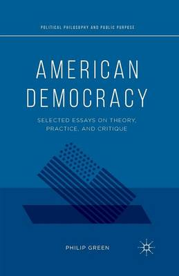 American Democracy: Selected Essays on Theory, Practice, and Critique - Political Philosophy and Public Purpose (Paperback)