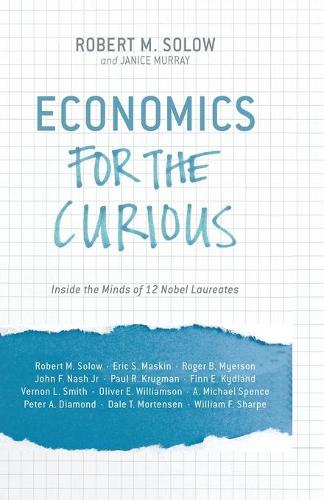 Economics for the Curious: Inside the Minds of 12 Nobel Laureates (Paperback)