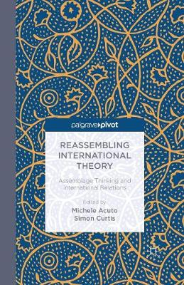 Reassembling International Theory: Assemblage Thinking and International Relations (Paperback)