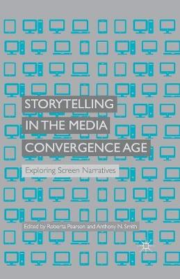 Storytelling in the Media Convergence Age: Exploring Screen Narratives (Paperback)