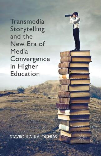 Transmedia Storytelling and the New Era of Media Convergence in Higher Education (Paperback)