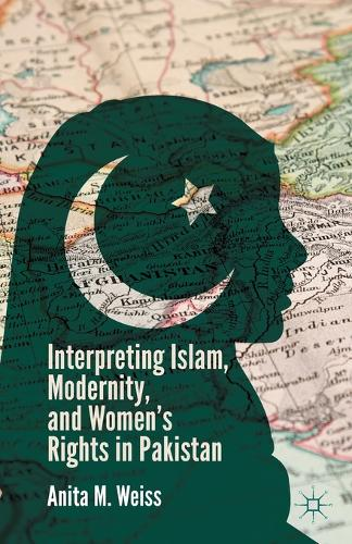 Interpreting Islam, Modernity, and Women's Rights in Pakistan (Paperback)