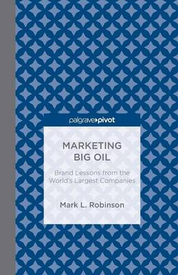 Marketing Big Oil: Brand Lessons from the World's Largest Companies (Paperback)