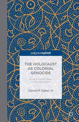 The Holocaust as Colonial Genocide: Hitler's 'Indian Wars' in the 'Wild East' (Paperback)