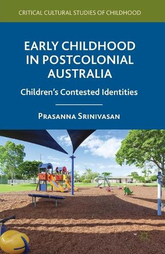 Early Childhood in Postcolonial Australia: Children's Contested Identities - Critical Cultural Studies of Childhood (Paperback)