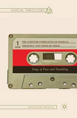 The Counter-Narratives of Radical Theology and Popular Music: Songs of Fear and Trembling - Radical Theologies and Philosophies (Paperback)