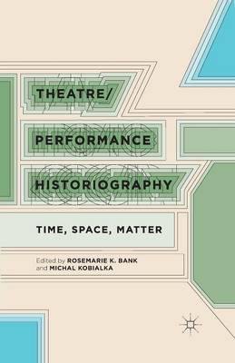 Theatre/Performance Historiography: Time, Space, Matter (Paperback)