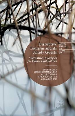 Disruptive Tourism and its Untidy Guests: Alternative Ontologies for Future Hospitalities - Leisure Studies in a Global Era (Paperback)