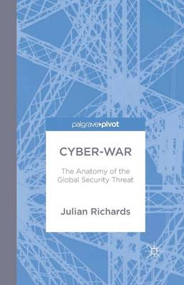 Cyber-War: The Anatomy of the Global Security Threat (Paperback)
