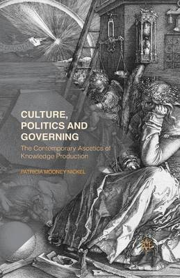 Culture, Politics and Governing: The Contemporary Ascetics of Knowledge Production (Paperback)