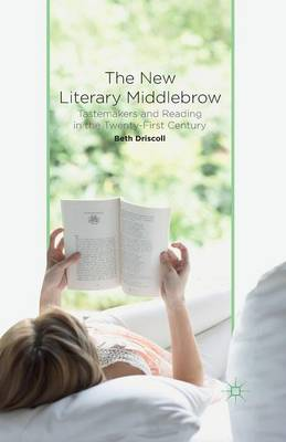The New Literary Middlebrow: Tastemakers and Reading in the Twenty-First Century (Paperback)