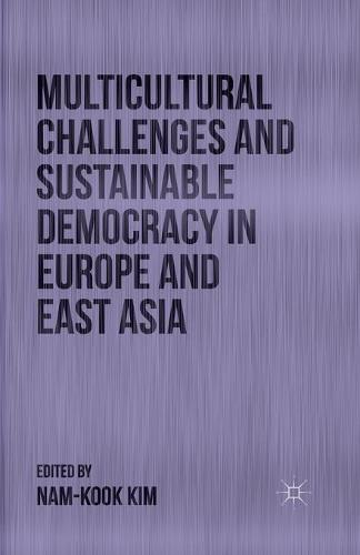 Multicultural Challenges and Sustainable Democracy in Europe and East Asia (Paperback)