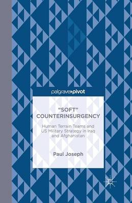 """""""Soft"""" Counterinsurgency: Human Terrain Teams and US Military Strategy in Iraq and Afghanistan (Paperback)"""