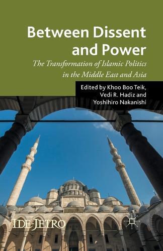 Between Dissent and Power: The Transformation of Islamic Politics in the Middle East and Asia - IDE-JETRO Series (Paperback)