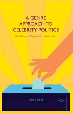 A Genre Approach to Celebrity Politics: Global Patterns of Passage from Media to Politics (Paperback)