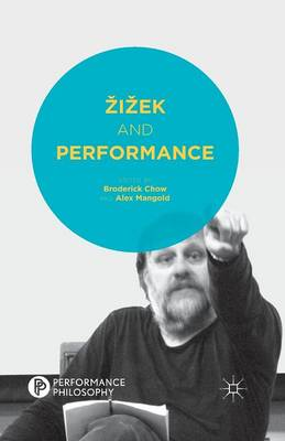 Zizek and Performance - Performance Philosophy (Paperback)