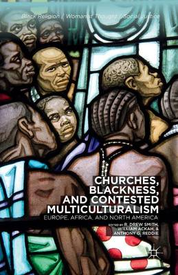 Churches, Blackness, and Contested Multiculturalism: Europe, Africa, and North America - Black Religion/Womanist Thought/Social Justice (Paperback)