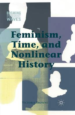Feminism, Time, and Nonlinear History - Breaking Feminist Waves (Paperback)