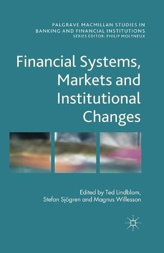 Financial Systems, Markets and Institutional Changes - Palgrave Macmillan Studies in Banking and Financial Institutions (Paperback)