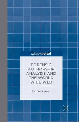 Forensic Authorship Analysis and the World Wide Web (Paperback)