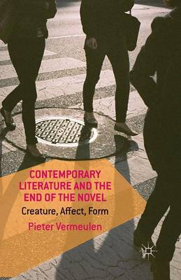 Contemporary Literature and the End of the Novel: Creature, Affect, Form (Paperback)