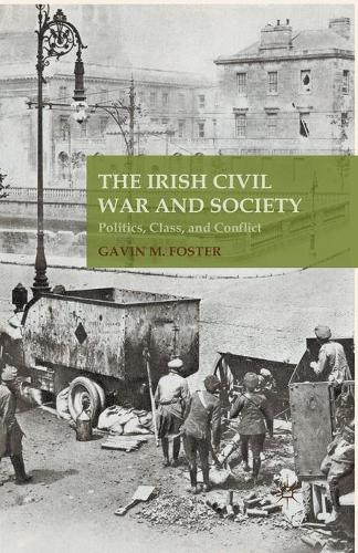 The Irish Civil War and Society: Politics, Class, and Conflict (Paperback)