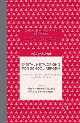 Digital Networking for School Reform: The Online Grassroots Efforts of Parent and Teacher Activists - Digital Education and Learning (Paperback)