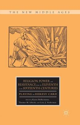 Religion, Power, and Resistance from the Eleventh to the Sixteenth Centuries: Playing the Heresy Card - The New Middle Ages (Paperback)