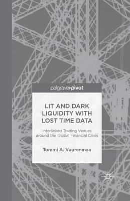 Lit and Dark Liquidity with Lost Time Data: Interlinked Trading Venues around the Global Financial Crisis (Paperback)