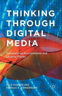 Thinking Through Digital Media: Transnational Environments and Locative Places (Paperback)