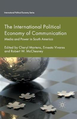 The International Political Economy of Communication: Media and Power in South America - International Political Economy Series (Paperback)