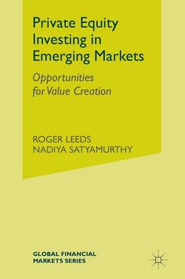 Private Equity Investing in Emerging Markets: Opportunities for Value Creation - Global Financial Markets (Paperback)
