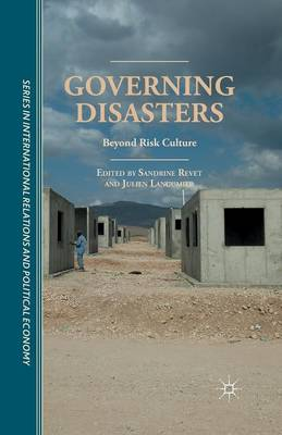 Governing Disasters: Beyond Risk Culture - The Sciences Po Series in International Relations and Political Economy (Paperback)