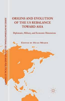 Origins and Evolution of the US Rebalance toward Asia: Diplomatic, Military, and Economic Dimensions - The Sciences Po Series in International Relations and Political Economy (Paperback)