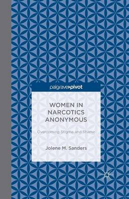 Women in Narcotics Anonymous: Overcoming Stigma and Shame (Paperback)