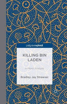Killing bin Laden: A Moral Analysis (Paperback)